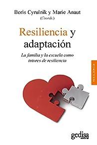 Resiliencia y adaptación: La familia y la escuela como tutores de resiliencia par Boris Cyrulnik