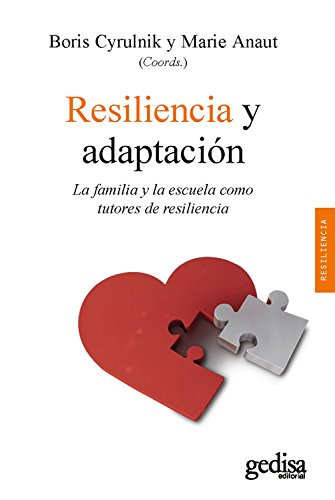 Resiliencia y adaptación: La familia y la escuela como tutores de resiliencia (Psicología / Resiliencia nº 100625) por Boris Cyrulnik
