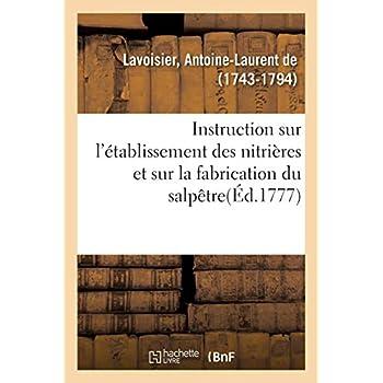 Instruction sur l'établissement des nitrières et sur la fabrication du salpêtre: publiée par ordre du Roi, par les régisseurs généraux des poudres et salpêtres