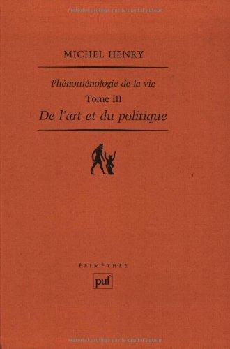 Phénoménologie de la vie : Tome 3, De l'art et du politique