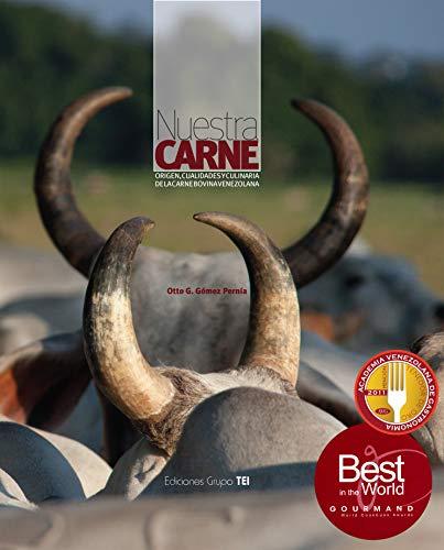 Nuestra Carne: Origen, cualidades y culinaria de la carne bovina en Venezuela por Otto G. Gomez P.