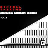 Minimal Theatre, Vol. 2 (Showroom Minimal Techno)