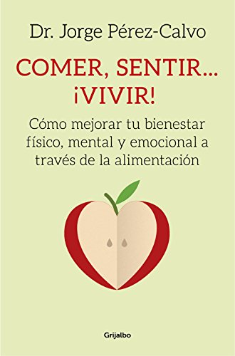 Comer, Sentir... Vivir! / Eating, Feeling ... Living!: Como Mejorar Tu Bienestar Fisico y Emocional Cambiando Tu Alimentacion / How to Improve Your ... Emotional Well-Being by Changing Your Diet