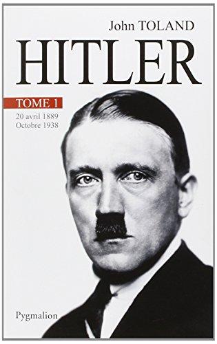 Adolf Hitler : Tome 1, 20 avril 1889-Octobre 1938