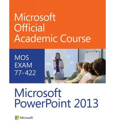 [(77-422 Microsoft PowerPoint 2013 )] [Author: Microsoft Official Academic Course] [Jan-2014]