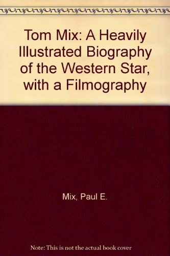 Tom Mix: A Heavily Illustrated Biography of the Western Star, With a Filmography by Paul E. Mix (2001-10-30) par Paul E. Mix