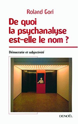 De quoi la psychanalyse est-elle le nom?: Démocratie et subjectivité (Médiations) par Roland Gori
