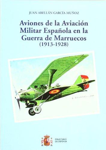 Aviones de la aviación militar española en la guerra de Marruecos (1913-1928) por Juan Abellán Garcia-Muñoz