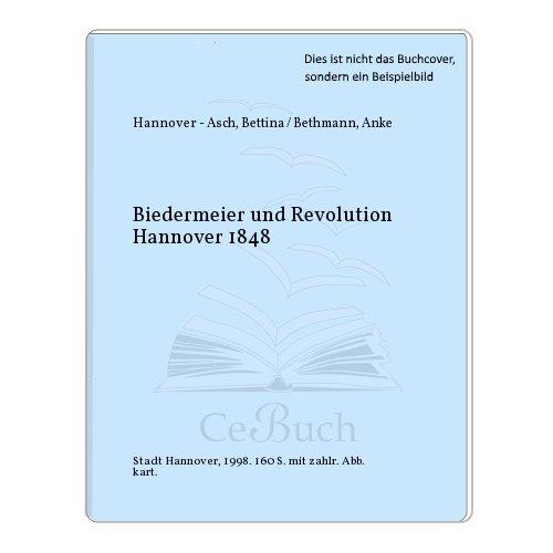 Biedermeier und Revolution: Hannover 1848