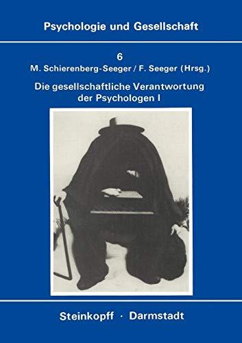 Die Gesellschaftliche Verantwortung Der Psychologen: Band 1: Texte zur Diskussion in den U.S.A. (Psychologie und Gesellschaft (6), Band 6)
