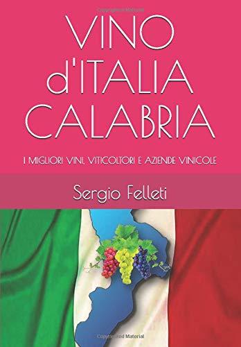VINO d\'ITALIA CALABRIA: I MIGLIORI VINI, VITICOLTORI E AZIENDE VINICOLE (VINO CALABRESE, Band 1)