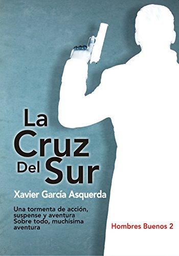 La Cruz del Sur (Hombres Buenos nº 2) por Xavier Garcia Asquerda