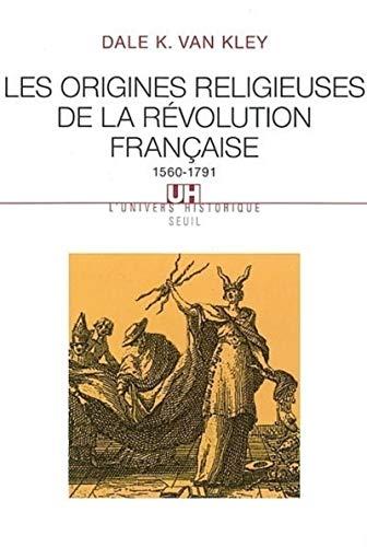Les Origines religieuses de la révolution française, 1560-1791 par Kley
