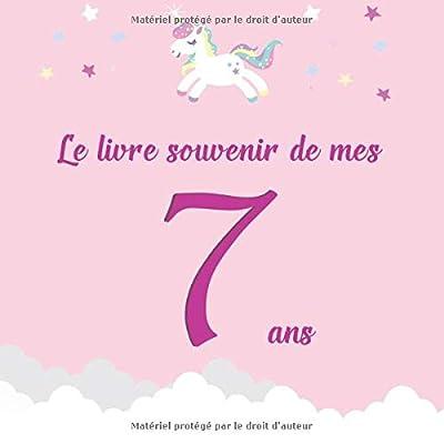 Le livre souvenir de mes 7 ans: Livre à personnaliser pour enfant - Joyeux anniversaire - Thème licorne