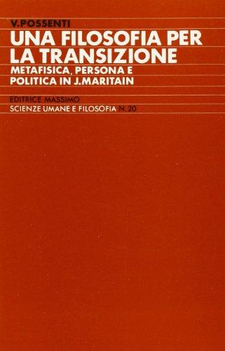Una filosofia per la transizione. Metafisica, persona e politica in J. Maritain (Scienze umane e filosofia)