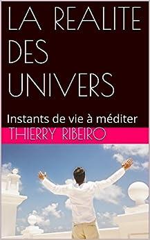 LA REALITE DES UNIVERS: Instants de vie à méditer par [RIBEIRO, thierry]