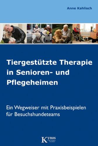 Tiergestützte Therapie in Senioren- und Pflegeheimen: Ein Wegweiser mit Praxisbeispielen für Besuchshundeteams (Hunde helfen Menschen) (Hunde-therapie)