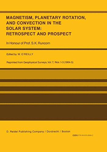Magnetism, Planetary Rotation, and Convection in the Solar System: Retrospect and Prospect : In Honour of Prof. S.K. Runcorn: Volume 7