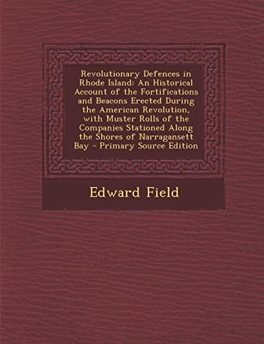 Bay-muster (Revolutionary Defences in Rhode Island: An Historical Account of the Fortifications and Beacons Erected During the American Revolution, with Muster ... of Narragansett Bay - Primary Source Edition)