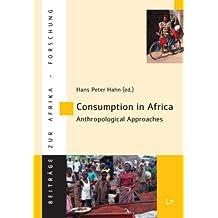 Consumption in Africa - Anthropological Approaches (Beitrage Zur Afrikaforschung, Band 37)