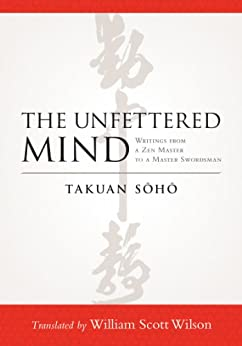The Unfettered Mind: Writings from a Zen Master to a Master Swordsman by [Soho, Takuan]