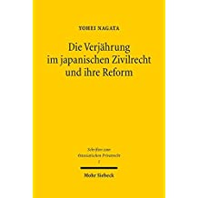 Die Verjährung im japanischen Zivilrecht und ihre Reform: Vor dem Hintergrund internationaler Entwicklungen (Schriften zum Ostasiatischen Privatrecht, Band 1)