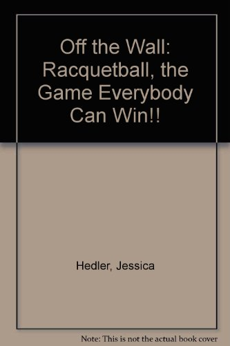 Off the Wall: Racquetball, the Game Everybody Can Win!! por Jessica Hedler