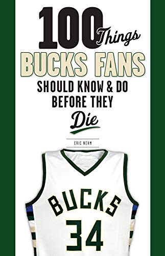 100 Things Bucks Fans Should Know & Do Before They Die (100 Things...fans Should Know) Ray Allen Teams