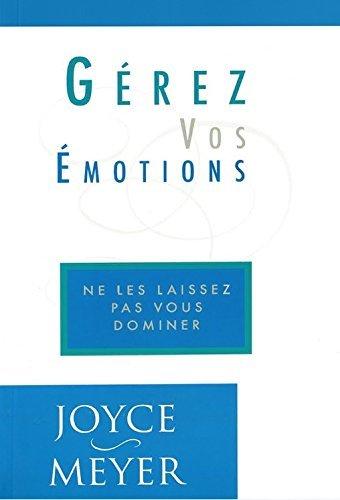 Gérez vos émotions : Ne les laissez pas vous dominer !
