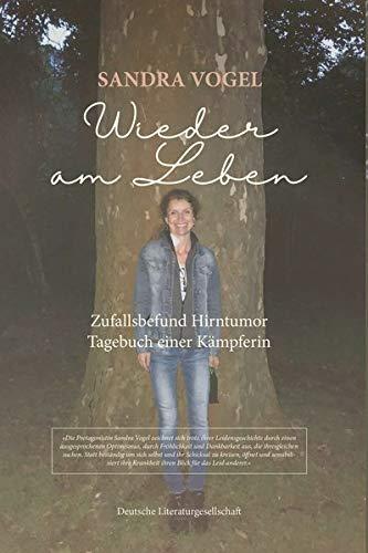 Wieder am Leben: Zufallsbefund Hirntumor - Tagebuch einer Kämpferin