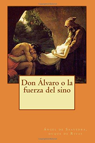 Don Álvaro o la fuerza del sino por duque de Rivas, Ángel de Saavedra