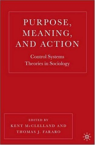 Purpose, Meaning, and Action: Control Systems Theories in Sociology (2006-06-11)