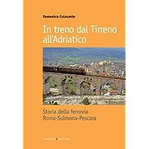 In treno dal Tirreno all'Adriatico: Storia della ferrovia Roma-Sulmona-Pescara