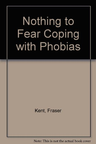 Nothing to Fear Coping with Phobias