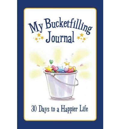 [My Bucketfilling Journal: 30 Days to a Happier Life * *] [by: Carol McCloud]