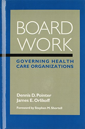 Board Work: Governing Health Care Organizations (Jossey-Bass Health)