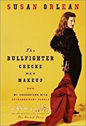 The Bullfighter Checks Her Makeup: My Encounters with Extraordinary People by Susan Orlean (2001-01-23)
