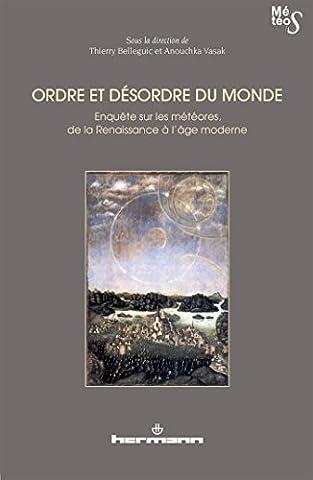 Ordre et désordre du monde: Enquête sur les météores, de la Renaissance à l'âge moderne