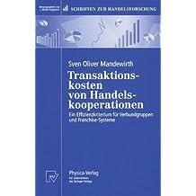Transaktionskosten von Handelskooperationen. Ein Effizienzkriterium für Verbundgruppen und Franchise- Systeme (Schriften zur Handelsforschung Bd. 91)