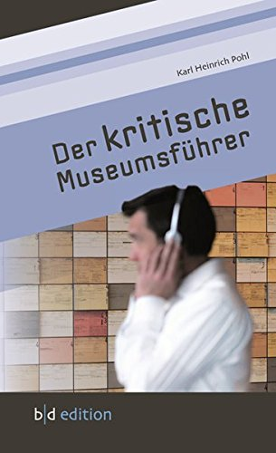 Der kritische Museumsführer: Neun Historische Museen im Fokus