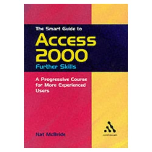 The Smart Guide to Access 2000: Further Skills (Smart Guides Series) by Nat McBride (2001-10-18)