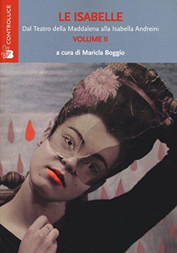 Le Isabelle. Dal Teatro della Maddalena alla Isabella Andreini: 2