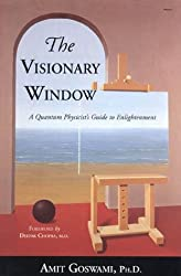 The Visionary Window: A Quantum Physicist's Guide to Enlightenment by Amit Goswami (2001-01-30)