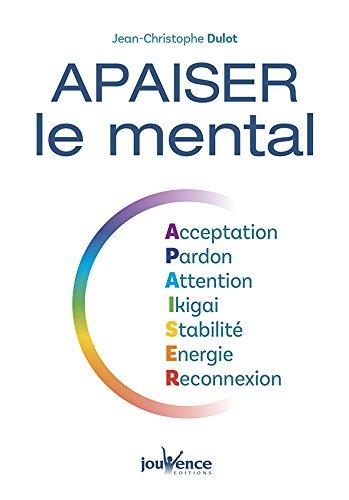 Apaiser le mental : Acceptation, Pardon, Attention, Ikigai, Stabilité, Energie, Reconnexion