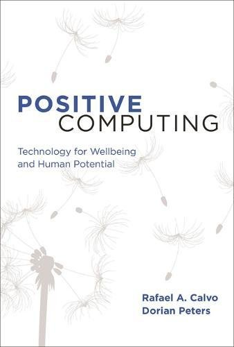 Positive Computing: Technology for Wellbeing and Human Potential (Mit Press)