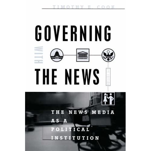 Governing With the News, Second Edition: The News Media as a Political Institution (Studies in Communication, Media, and Public Opinion) by Timothy E. Cook (2005-07-15)
