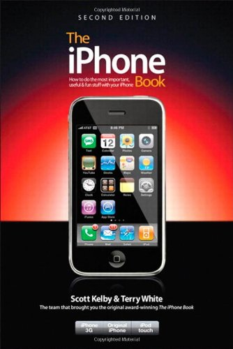 The iPhone Book (Covers iPhone 3G, Original iPhone, and iPod Touch): How to Do the Things You Want to Do with Your IPhone (iPhone Books)
