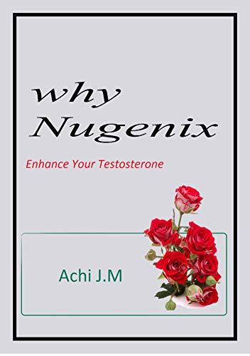 Why Nugenix: Enhance your Testosterone (English Edition) -