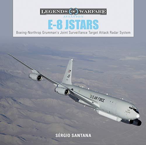 E-8 JSTARS: Boeing-Northrop Grumman's Joint Surveillance Target Attack Radar System (Legends of Warfare: Aviation) (Target-system)