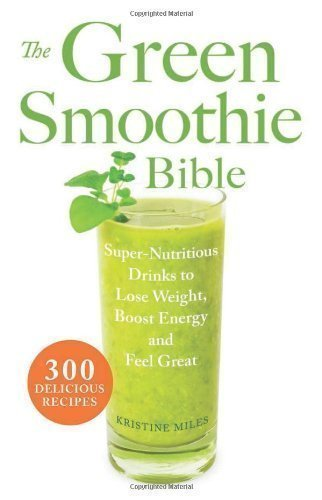 Green Smoothie Bible by Kristine Miles (2012)